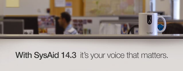 SysAid 14.3 – It's Your Voice that Matters