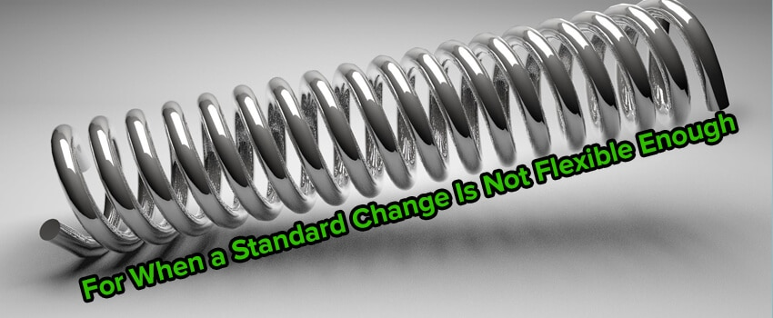 For When a Standard Change Is Not Flexible Enough